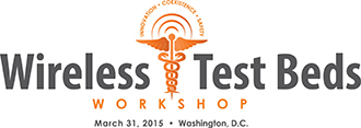 wireless Test Beds Workshop, March 31, 2015, Washington, DC