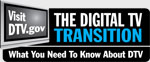 The Digital TV Transition. What You Need To Know About DTV. Visit DTV.gov