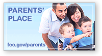 FCC Parents' Place. Information on how parents can encourage safe use of electric media